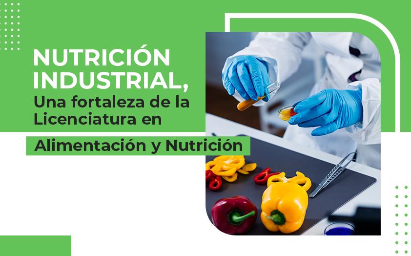 Nutrición industrial, una fortaleza de la Licenciatura en Alimentación y Nutrición