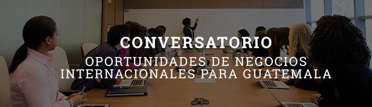 """Imagen: Conversatorio """"Oportunidades de Negocios Internacionales para Guatemala"""""""
