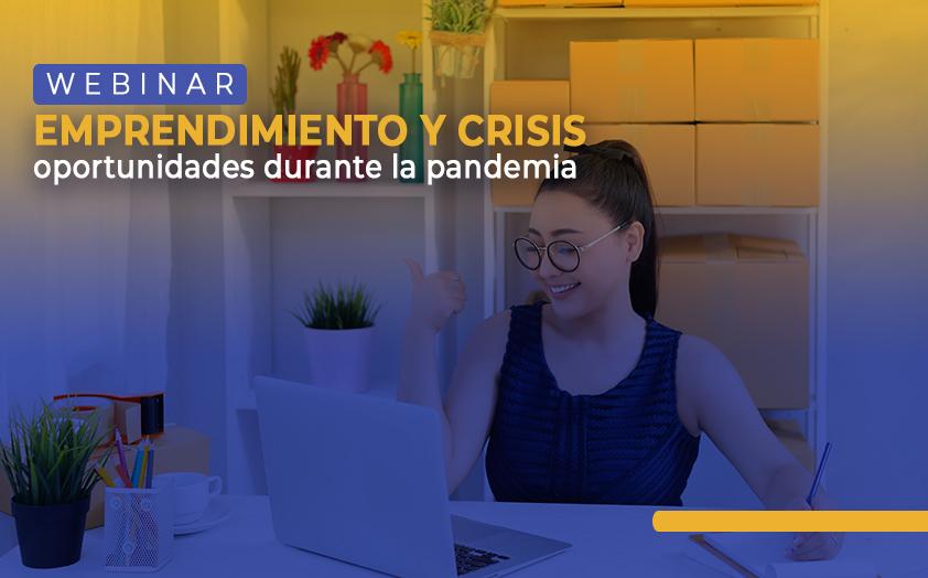 """Webinar """"Emprendimiento y crisis: oportunidades durante la pandemia"""""""