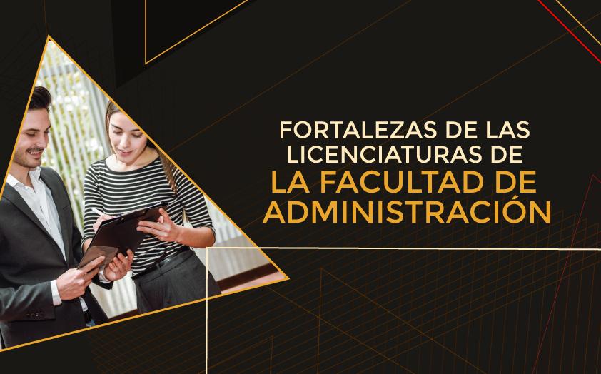 Experiencia y emprendimiento, dos fortalezas de las Licenciaturas de la Facultad de Administración
