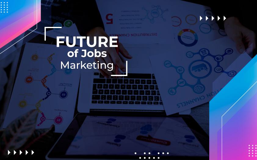 Future of Jobs: Marketing