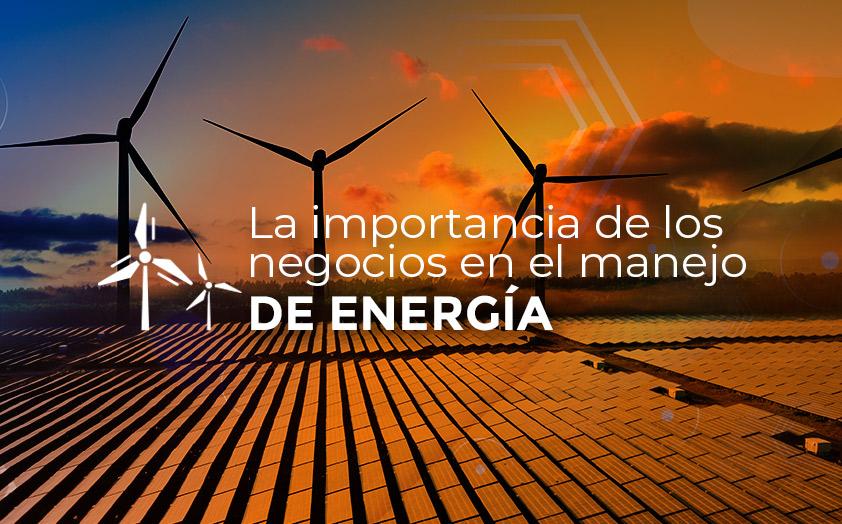 La importancia de los negocios en el manejo de energía