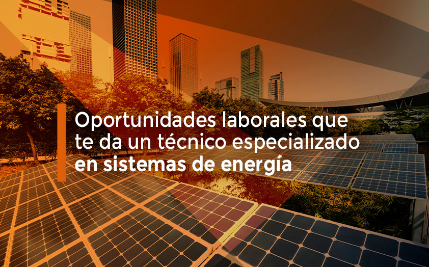 Oportunidades laborales que te da un técnico especializado en sistemas de energía